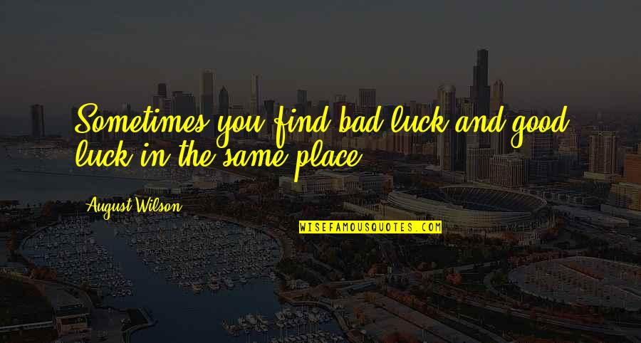 Some Bad Luck Quotes By August Wilson: Sometimes you find bad luck and good luck