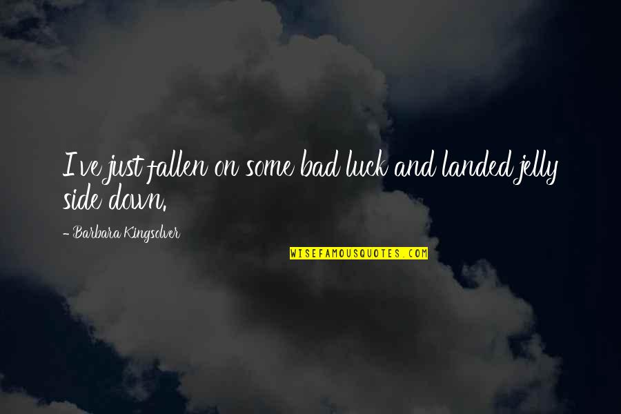 Some Bad Luck Quotes By Barbara Kingsolver: I've just fallen on some bad luck and