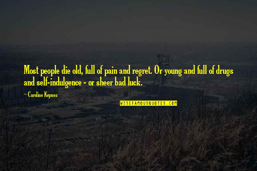 Some Bad Luck Quotes By Caroline Kepnes: Most people die old, full of pain and
