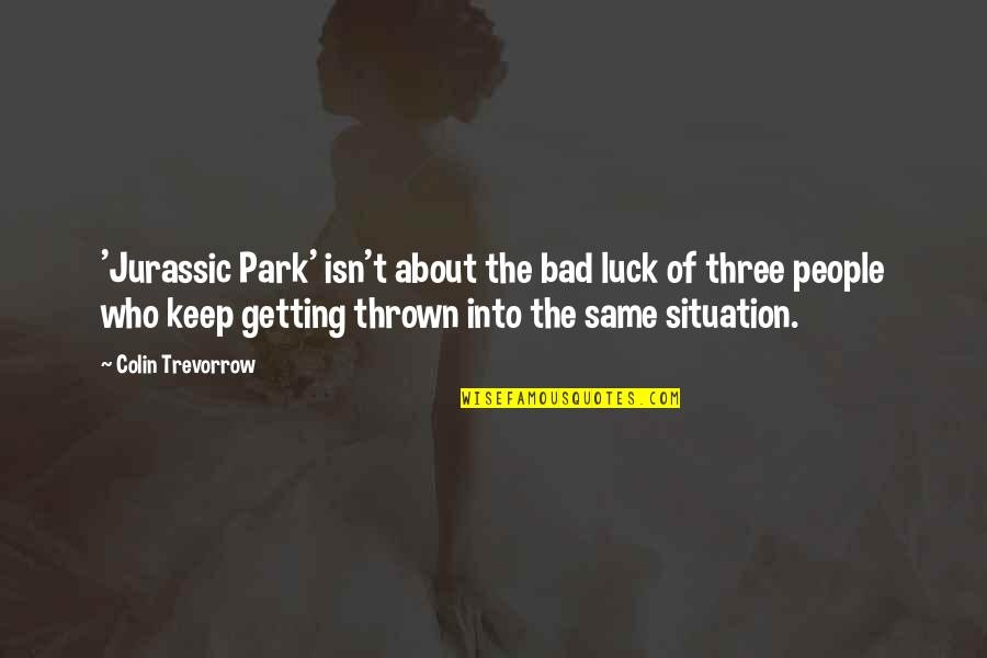 Some Bad Luck Quotes By Colin Trevorrow: 'Jurassic Park' isn't about the bad luck of