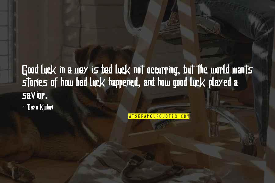 Some Bad Luck Quotes By Daya Kudari: Good luck in a way is bad luck
