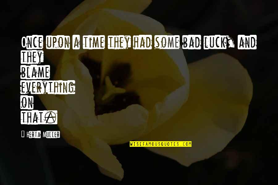 Some Bad Luck Quotes By Herta Muller: Once upon a time they had some bad