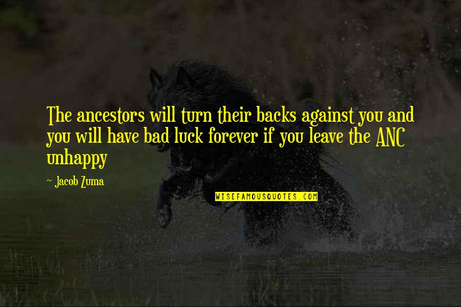 Some Bad Luck Quotes By Jacob Zuma: The ancestors will turn their backs against you