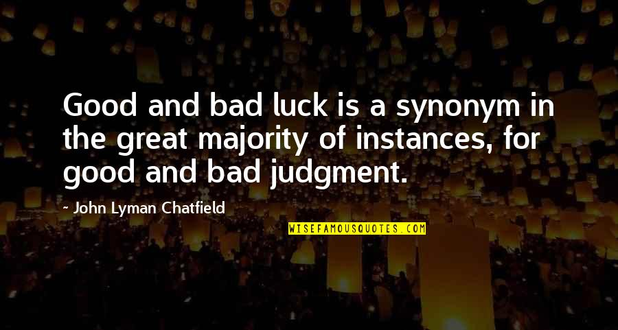 Some Bad Luck Quotes By John Lyman Chatfield: Good and bad luck is a synonym in