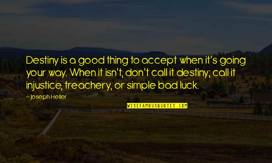 Some Bad Luck Quotes By Joseph Heller: Destiny is a good thing to accept when