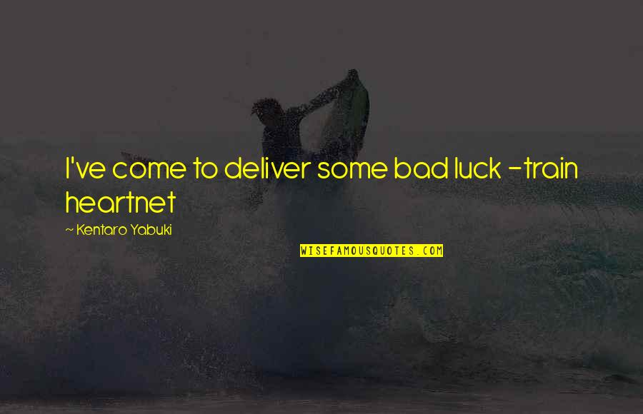 Some Bad Luck Quotes By Kentaro Yabuki: I've come to deliver some bad luck -train