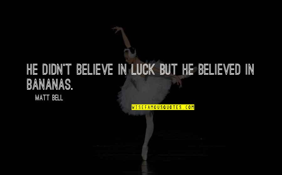 Some Bad Luck Quotes By Matt Bell: He didn't believe in luck but he believed