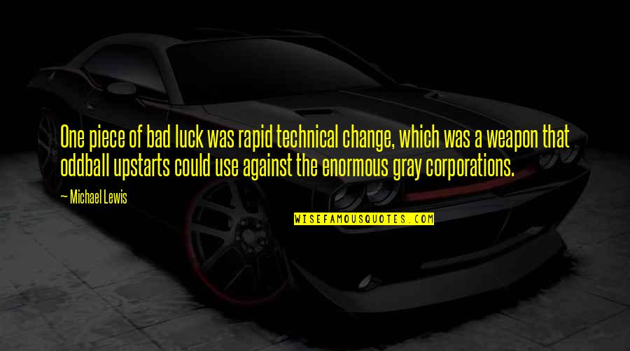 Some Bad Luck Quotes By Michael Lewis: One piece of bad luck was rapid technical