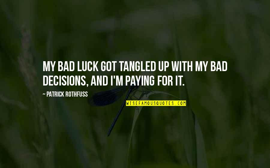 Some Bad Luck Quotes By Patrick Rothfuss: My bad luck got tangled up with my