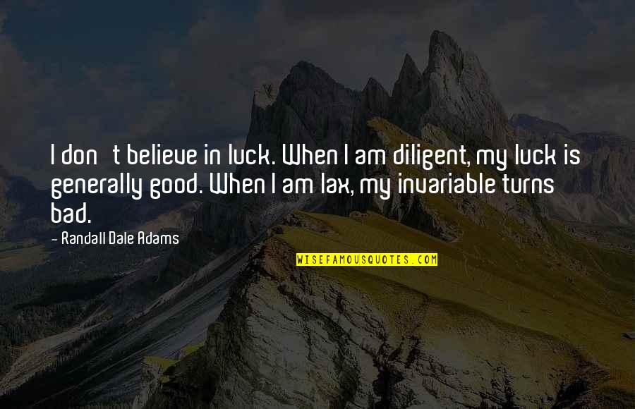 Some Bad Luck Quotes By Randall Dale Adams: I don't believe in luck. When I am