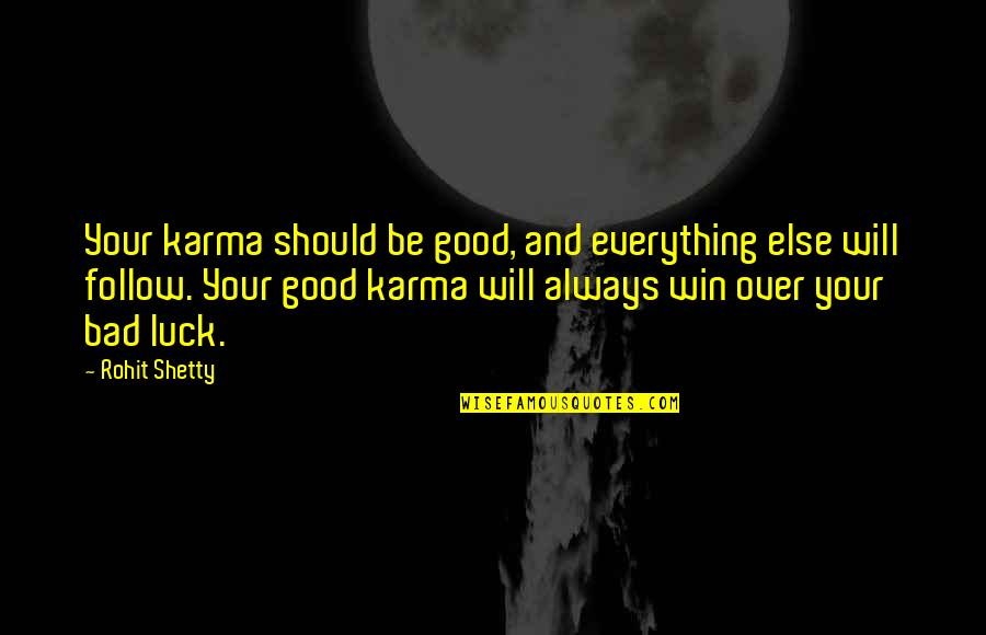 Some Bad Luck Quotes By Rohit Shetty: Your karma should be good, and everything else
