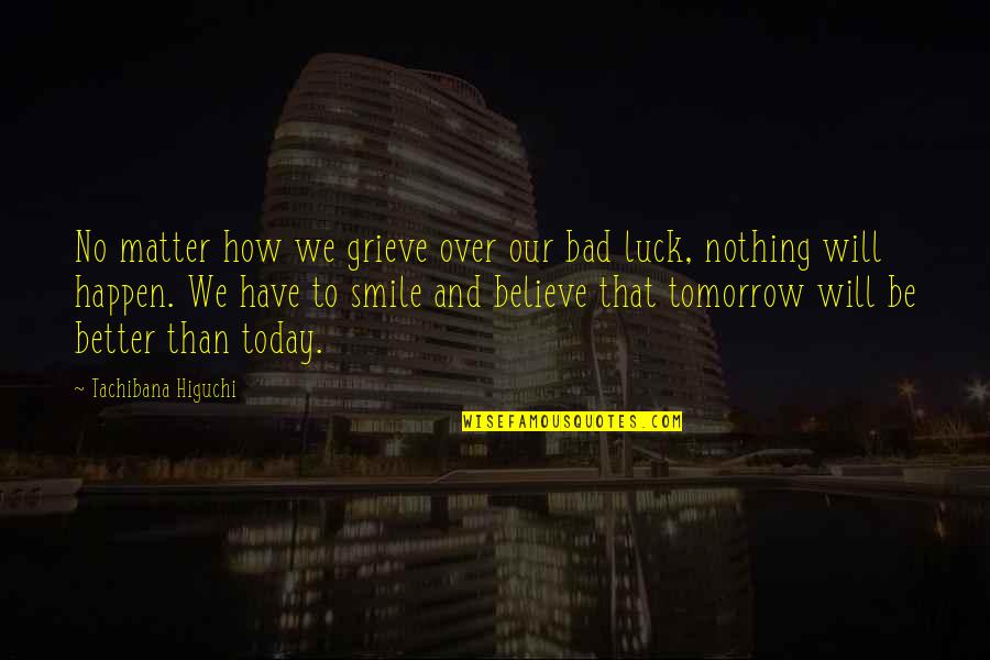 Some Bad Luck Quotes By Tachibana Higuchi: No matter how we grieve over our bad