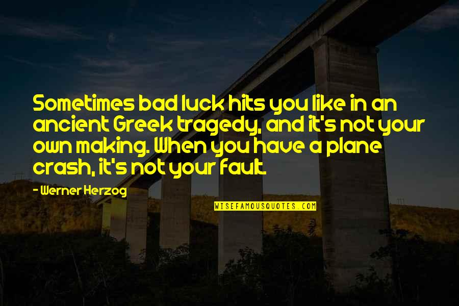Some Bad Luck Quotes By Werner Herzog: Sometimes bad luck hits you like in an