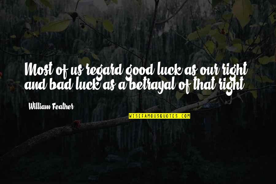 Some Bad Luck Quotes By William Feather: Most of us regard good luck as our