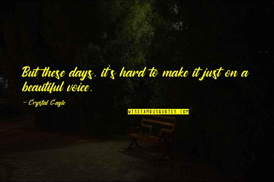 Some Days Are Just Hard Quotes By Crystal Gayle: But these days, it's hard to make it