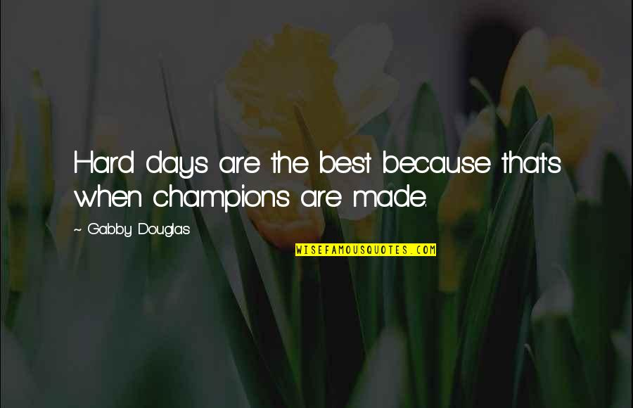 Some Days Are Just Hard Quotes By Gabby Douglas: Hard days are the best because that's when