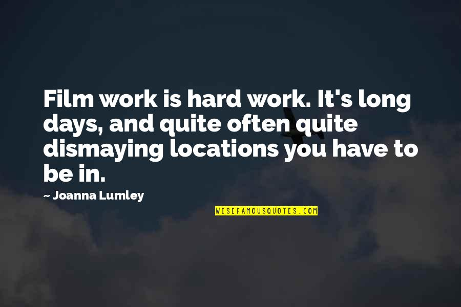 Some Days Are Just Hard Quotes By Joanna Lumley: Film work is hard work. It's long days,