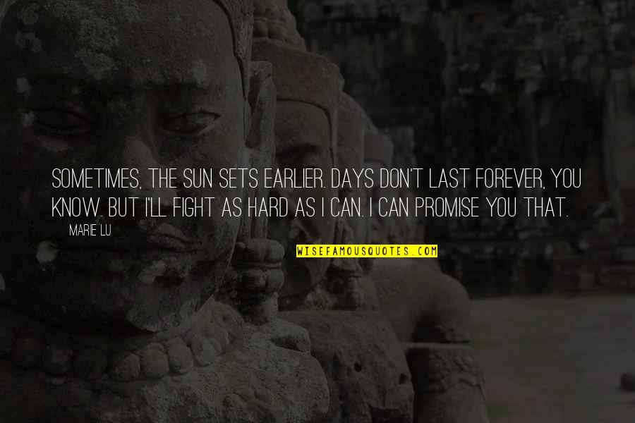 Some Days Are Just Hard Quotes By Marie Lu: Sometimes, the sun sets earlier. Days don't last