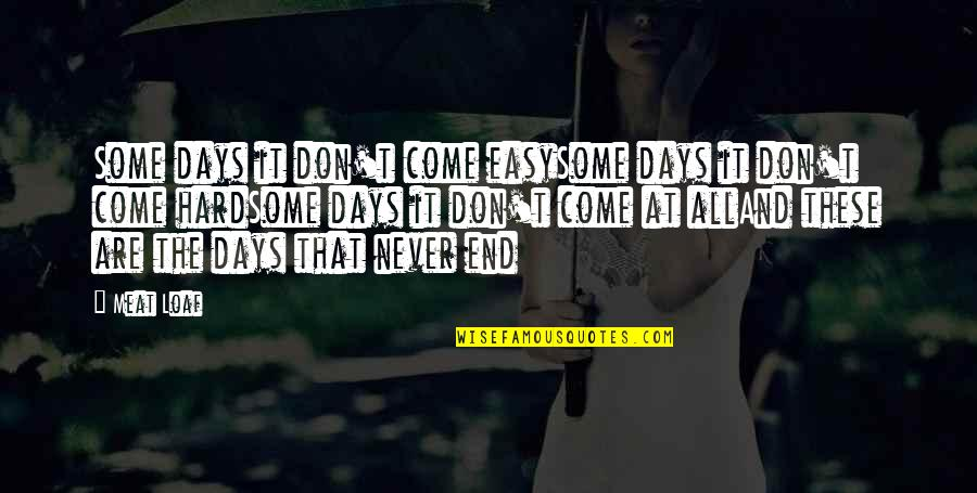 Some Days Are Just Hard Quotes By Meat Loaf: Some days it don't come easySome days it