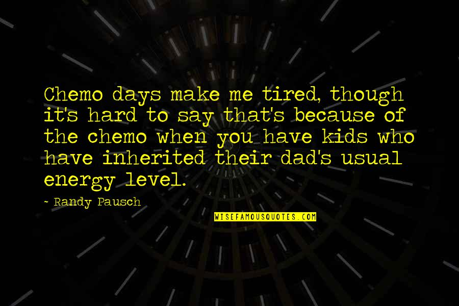 Some Days Are Just Hard Quotes By Randy Pausch: Chemo days make me tired, though it's hard