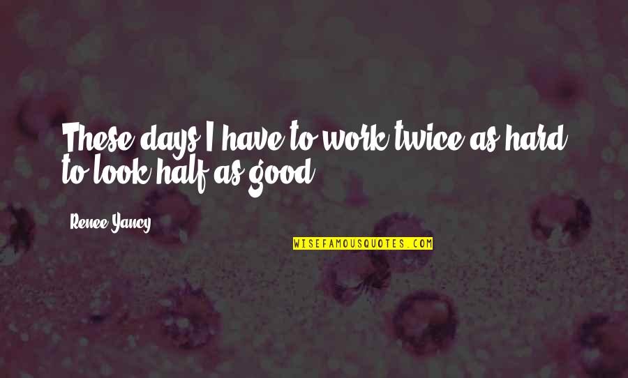 Some Days Are Just Hard Quotes By Renee Yancy: These days I have to work twice as