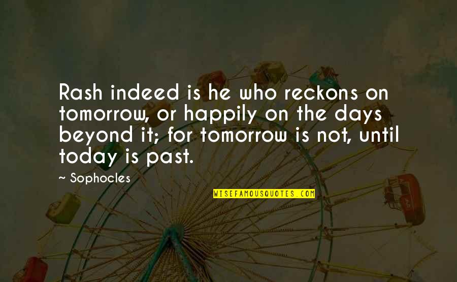 Some Days Are Just Hard Quotes By Sophocles: Rash indeed is he who reckons on tomorrow,