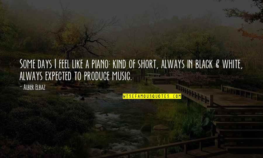 Some Days I Feel Like Quotes By Alber Elbaz: Some days I feel like a piano: kind