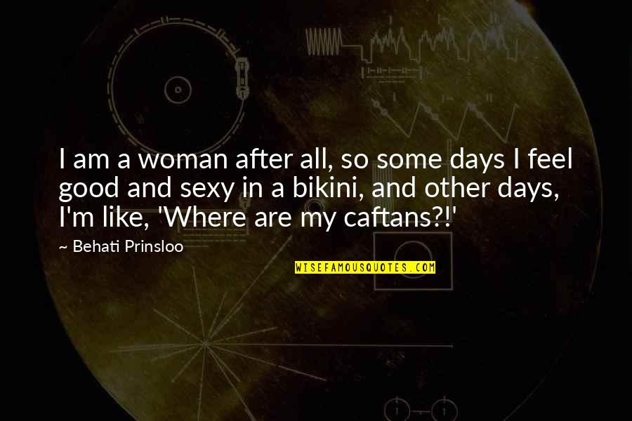 Some Days I Feel Like Quotes By Behati Prinsloo: I am a woman after all, so some
