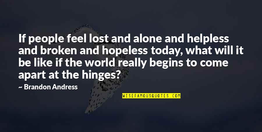 Some Days I Feel Like Quotes By Brandon Andress: If people feel lost and alone and helpless