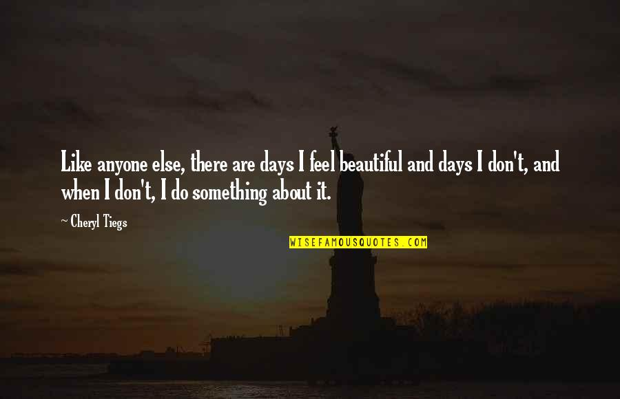 Some Days I Feel Like Quotes By Cheryl Tiegs: Like anyone else, there are days I feel
