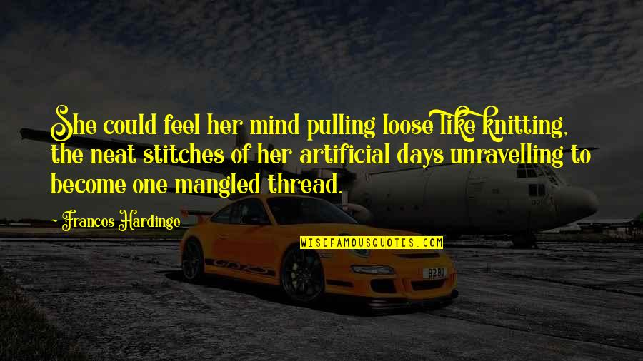 Some Days I Feel Like Quotes By Frances Hardinge: She could feel her mind pulling loose like