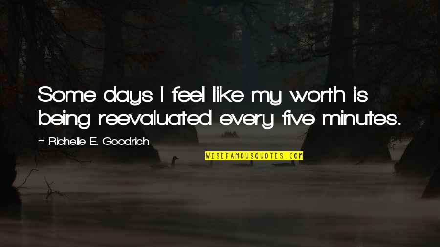 Some Days I Feel Like Quotes By Richelle E. Goodrich: Some days I feel like my worth is
