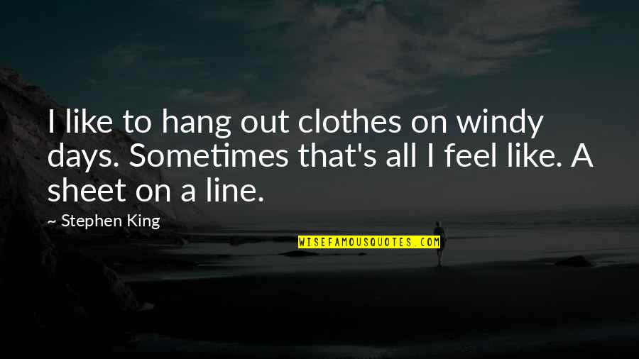 Some Days I Feel Like Quotes By Stephen King: I like to hang out clothes on windy