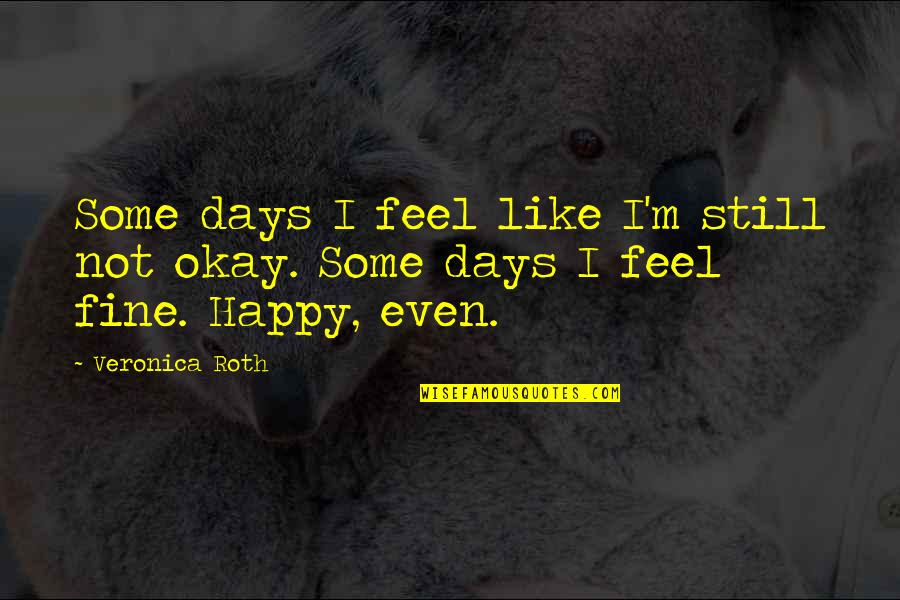Some Days I Feel Like Quotes By Veronica Roth: Some days I feel like I'm still not