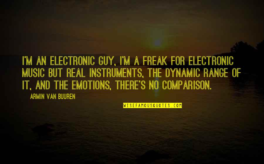Some Dynamic Quotes By Armin Van Buuren: I'm an electronic guy, I'm a freak for