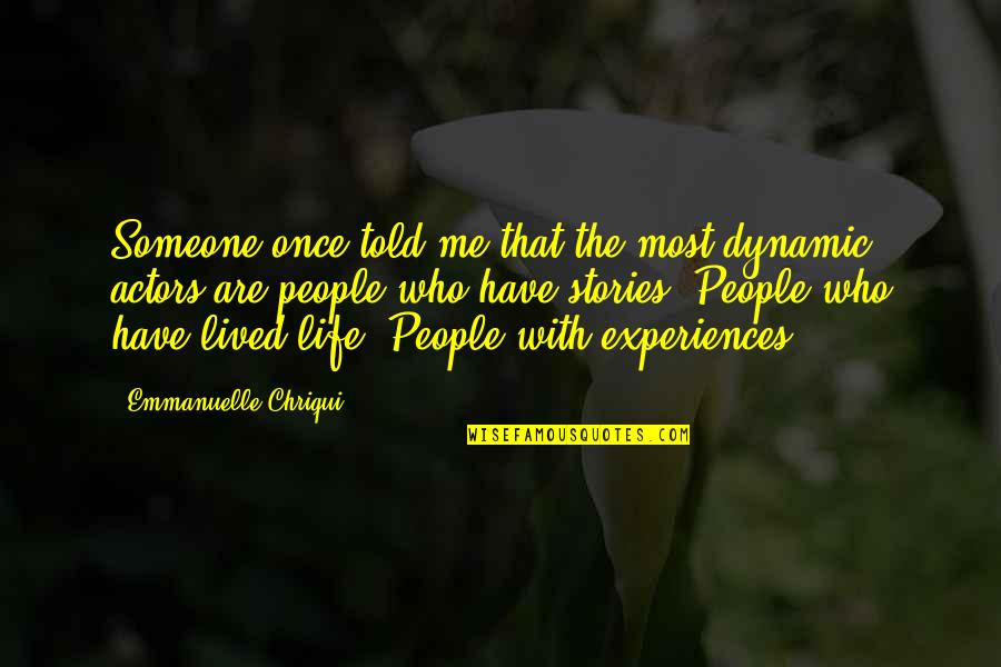 Some Dynamic Quotes By Emmanuelle Chriqui: Someone once told me that the most dynamic