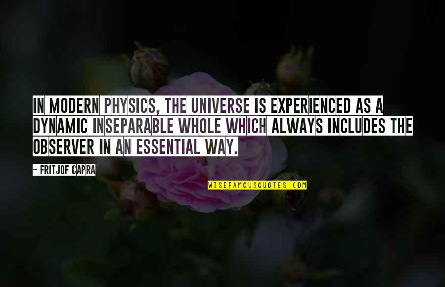 Some Dynamic Quotes By Fritjof Capra: In modern physics, the universe is experienced as