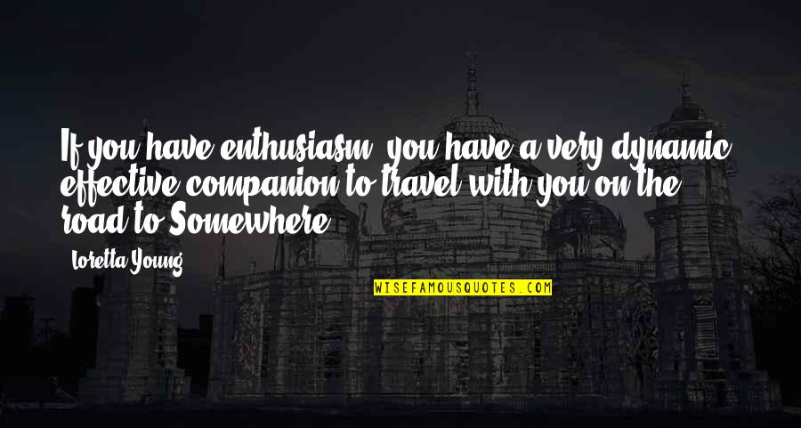 Some Dynamic Quotes By Loretta Young: If you have enthusiasm, you have a very