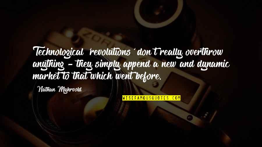 Some Dynamic Quotes By Nathan Myhrvold: Technological 'revolutions' don't really overthrow anything - they