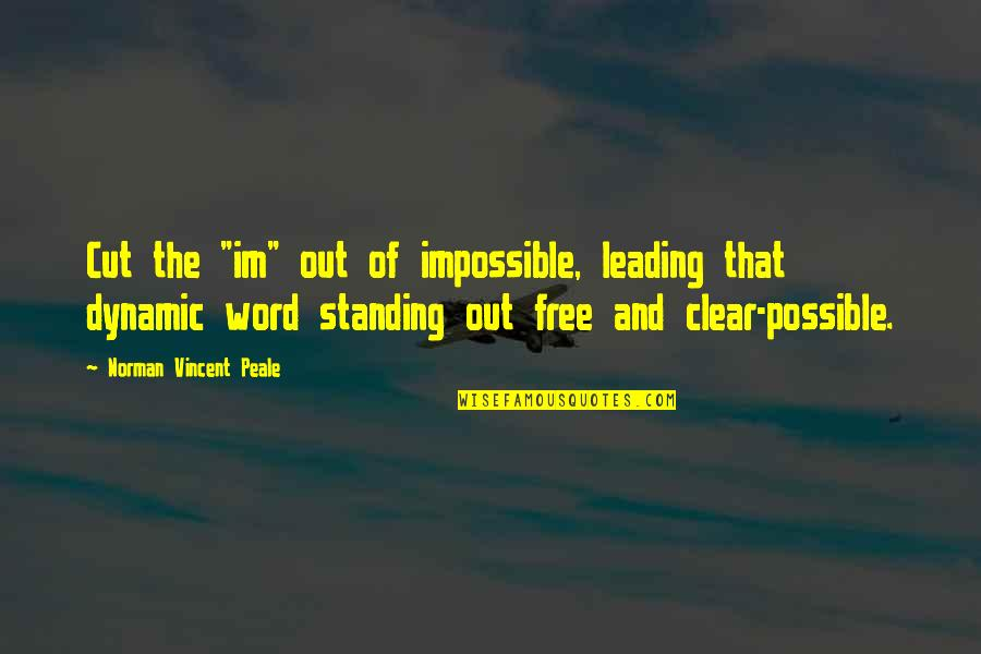 """Some Dynamic Quotes By Norman Vincent Peale: Cut the """"im"""" out of impossible, leading that"""