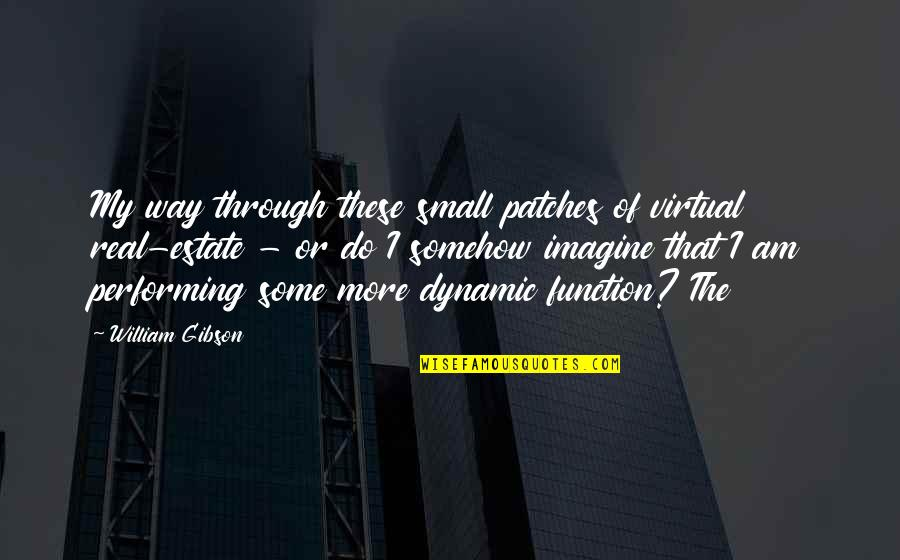 Some Dynamic Quotes By William Gibson: My way through these small patches of virtual