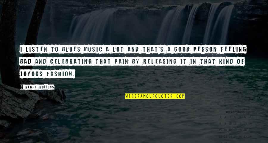 Some Good Feeling Quotes By Henry Rollins: I listen to blues music a lot and