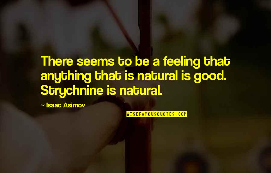Some Good Feeling Quotes By Isaac Asimov: There seems to be a feeling that anything
