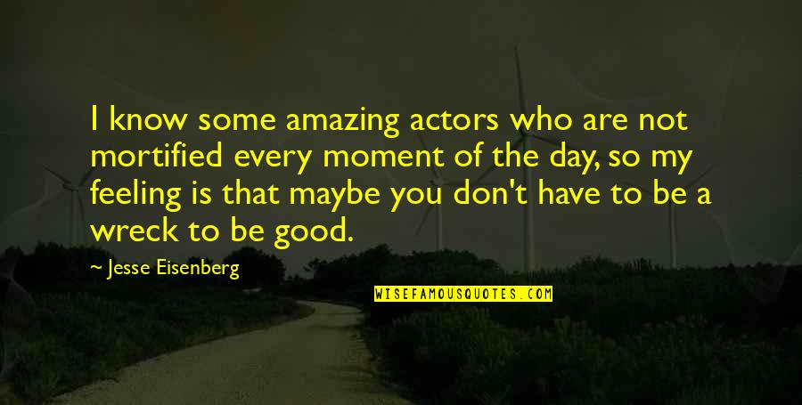 Some Good Feeling Quotes By Jesse Eisenberg: I know some amazing actors who are not