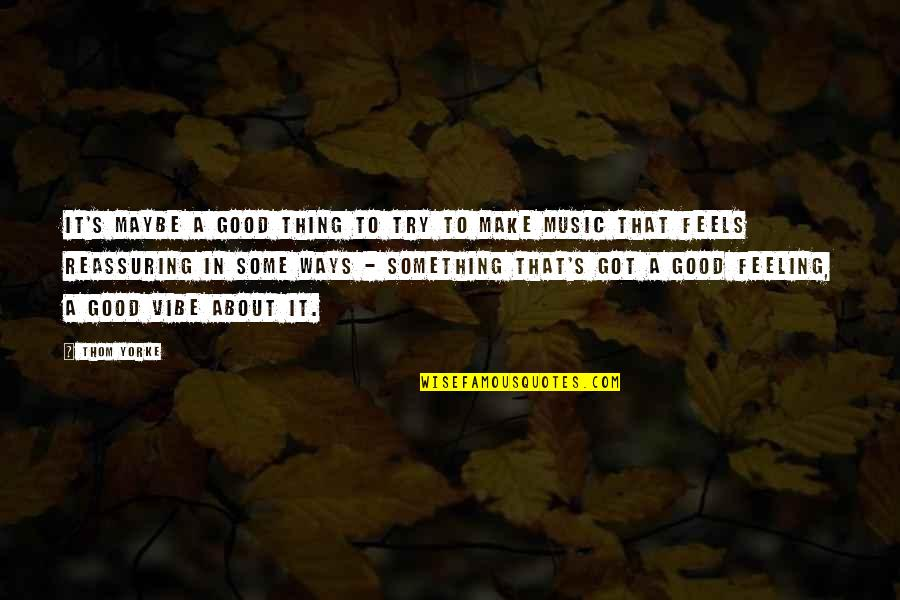 Some Good Feeling Quotes By Thom Yorke: It's maybe a good thing to try to