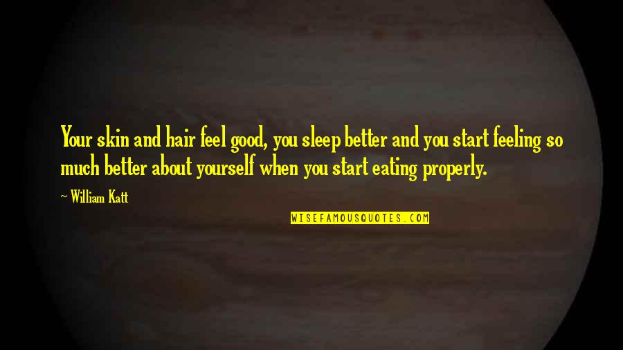 Some Good Feeling Quotes By William Katt: Your skin and hair feel good, you sleep