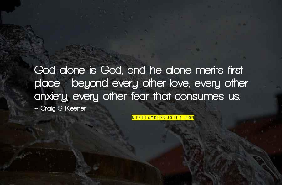 Some Gud Quotes By Craig S. Keener: God alone is God, and he alone merits