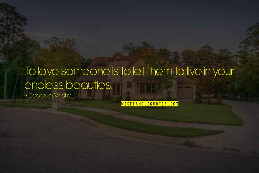 Some Gud Quotes By Debasish Mridha: To love someone is to let them to