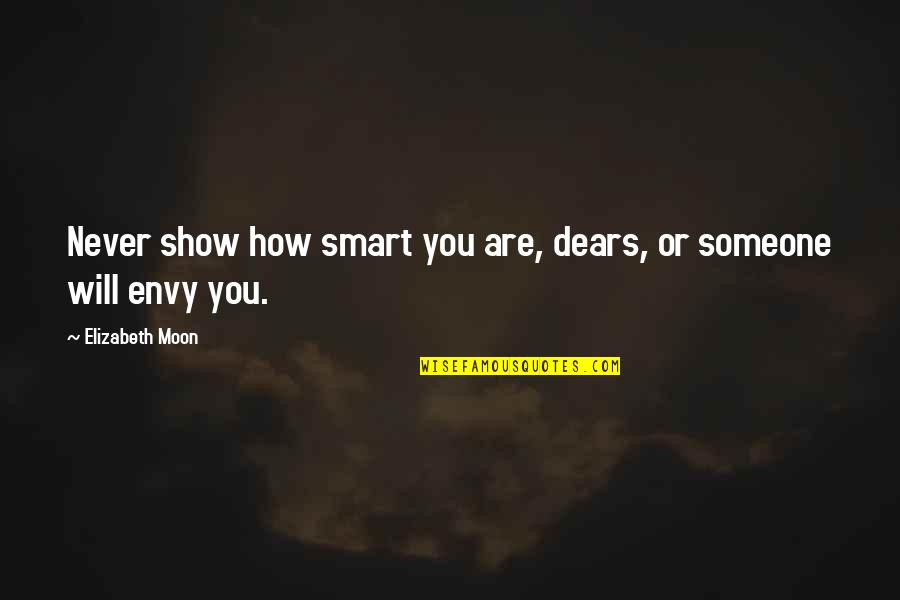 Some Gud Quotes By Elizabeth Moon: Never show how smart you are, dears, or