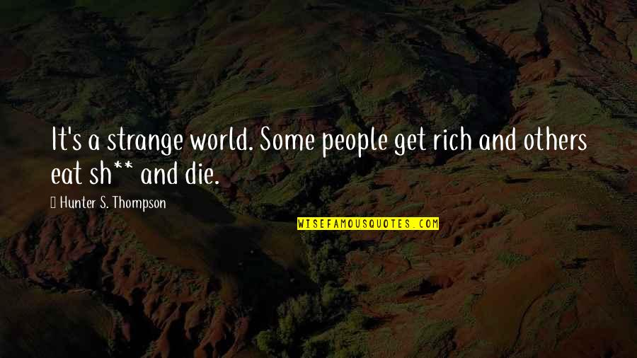 Some Gud Quotes By Hunter S. Thompson: It's a strange world. Some people get rich